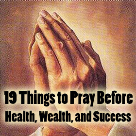 19 Things to Pray Before Health, Wealth, and Success